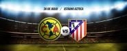 Previo: América vs Atlético de Madrid
